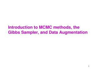 Introduction to MCMC methods, the Gibbs Sampler, and Data Augmentation