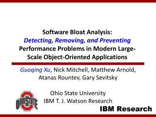 Guoqing Xu , Nick Mitchell, Matthew Arnold,  Atanas Rountev, Gary Sevitsky Ohio State University