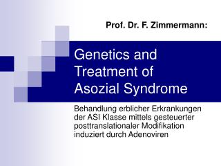 Genetics and Treatment of  Asozial Syndrome