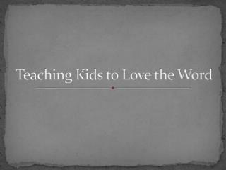 Teaching Kids to Love the Word