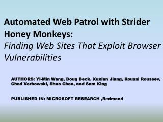 Automated Web Patrol with Strider  Honey Monkeys:  Finding Web Sites That Exploit Browser