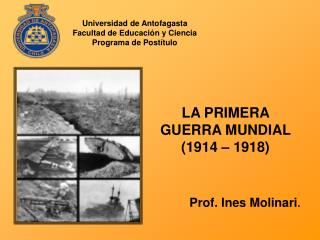 LA PRIMERA         GUERRA MUNDIAL (1914 – 1918)