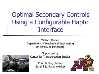 Optimal Secondary Controls Using a Configurable Haptic Interface