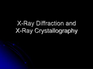 X-Ray Diffraction and  X-Ray Crystallography