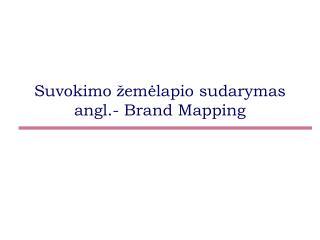 Suvokimo  ž em ė lapio sudarymas angl.-  Brand Mapping