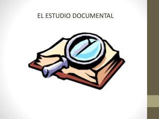 EL ESTUDIO DOCUMENTAL