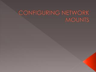 CONFIGURING NETWORK MOUNTS