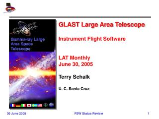 GLAST Large Area Telescope Instrument Flight Software  LAT Monthly June 30, 2005 Terry Schalk