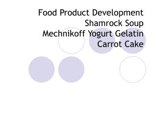 Food Product Development Shamrock Soup Mechnikoff Yogurt Gelatin Carrot Cake