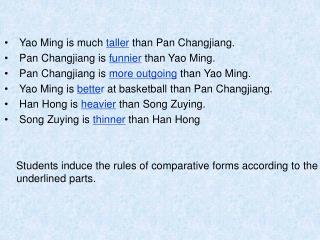 Yao Ming is much  taller  than Pan Changjiang.  Pan Changjiang is  funnier  than Yao Ming.