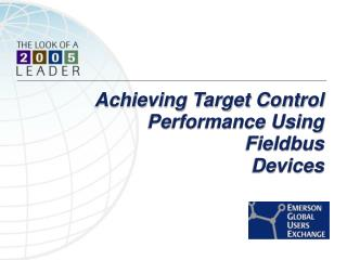 Achieving Target Control Performance Using                                 Fieldbus Devices