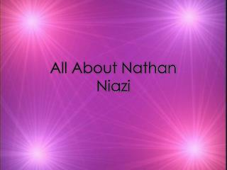 All About Nathan Niazi