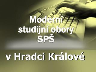 Moderní  studijní obory SPŠ