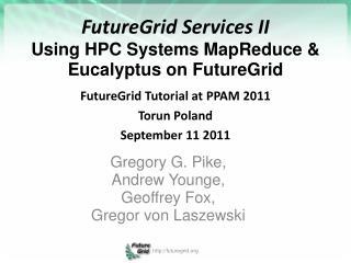 FutureGrid Services  II Using  HPC  Systems MapReduce  & Eucalyptus  on FutureGrid