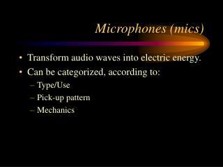 Microphones (mics)
