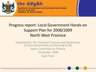 Progress report: Local Government Hands-on Support Plan for 2008/2009 North West Province
