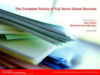 The Complete Picture of Fuji Xerox Global Services  Presented by: Gary Venter