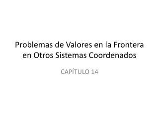 Problemas  de  Valores  en la  Frontera  en  Otros Sistemas Coordenados