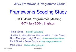 Frameworks Scoping Study JISC Joint Programmes Meeting  6-7 th  July 2004, Brighton