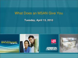 What Does an MSAN Give You