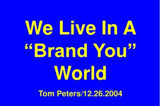 We Live In A  Brand You  World  Tom Peters