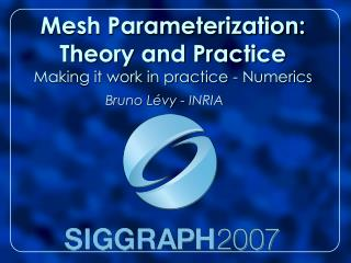 Mesh Parameterization: Theory and Practice Making it work in practice - Numerics