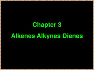 Chapter 3 Alkenes Alkynes Dienes