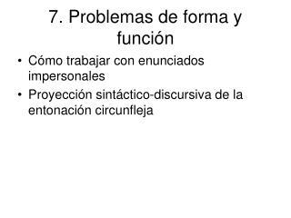 7. Problemas de forma y función