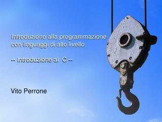 Introduzione alla programmazione  con linguaggi di alto livello -- Introduzione al  C --