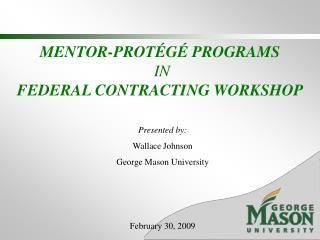 MENTOR-PROTÉGÉ PROGRAMS  IN  FEDERAL CONTRACTING WORKSHOP