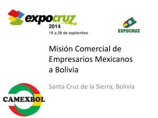 2014 19 a 28 de septiembre Misión Comercial de Empresarios Mexicanos a Bolivia