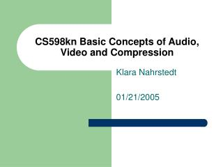 CS598kn Basic Concepts of Audio, Video and Compression