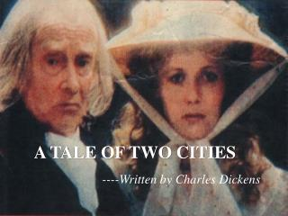 A TALE OF TWO CITIES ----Written by Charles Dickens
