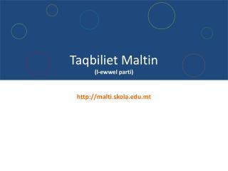 Taqbiliet Maltin (l-ewwel parti)  malti.skola.mt
