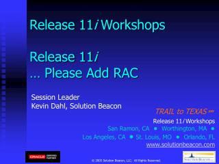 Release 11 i  Workshops Release 11 i � Please Add RAC