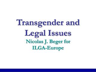 Transgender and Legal Issues  Nicolas J. Beger for  ILGA-Europe