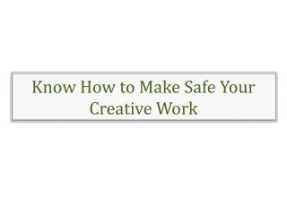 Know How to Make Safe Your Creative Work
