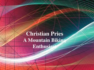 Christian Pries - A Mountain Biking Enthusiast