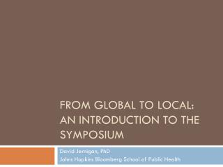 From Global to Local:  An Introduction to the  SYmposium