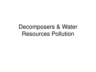 Decomposers & Water Resources Pollution