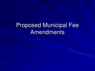 Proposed Municipal Fee Amendments