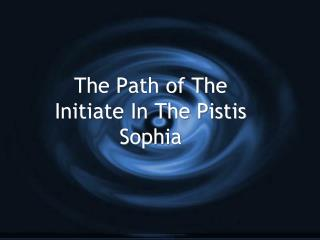 The Path of The Initiate In The Pistis Sophia