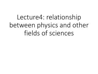 Lecture4: relationship between physics and other fields of sciences