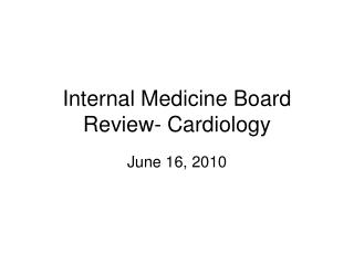 Internal Medicine Board Review- Cardiology