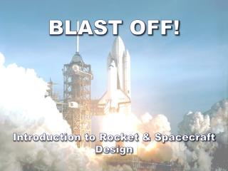 BLAST OFF! Introduction to Rocket & Spacecraft Design