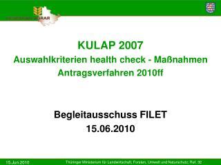 KULAP 2007 Auswahlkriterien health check - Ma nahmen Antragsverfahren 2010ff   Begleitausschuss FILET  15.06.2010
