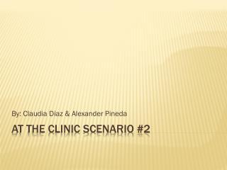 AT THE Clinic scenario #2