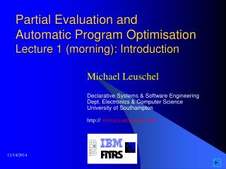 Partial Evaluation and Automatic Program Optimisation Lecture 1 (morning): Introduction