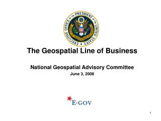 The Geospatial Line of Business National Geospatial Advisory Committee June 3, 2008
