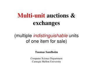 Multi-unit  auctions & exchanges  (multiple  indistinguishable  units of one item for sale)